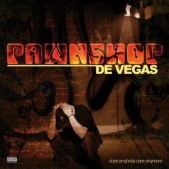 Pawnshop De Vegas – Does Anybody Care Anymore