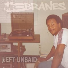 Mr E Branes – Left Unsaid